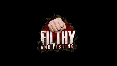 Filthy and Fisting